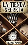 Front cover for the book LA TIENDA SECRETA: Aventuras, misterio y suspense by Eugenio Prados