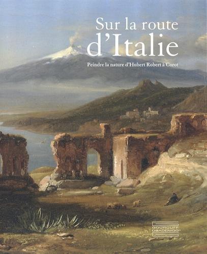 Sur la route d'Italie : Peindre la nature d'Hubert Robert à Corot par Gennaro Toscano