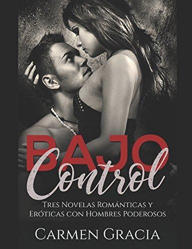 Bajo Control: Tres Novelas Románticas y Eróticas con Hombres Poderosos (Colección de Romance y Erótica) por Carmen Gracia
