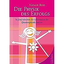 Die Physik des Erfolgs: In fünf Schritten die Geheimnisse der Quantenphysik nutzen (German Edition)