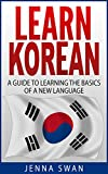 Learn Korean: A Guide to Learning the Basics of a New Language (English Edition)