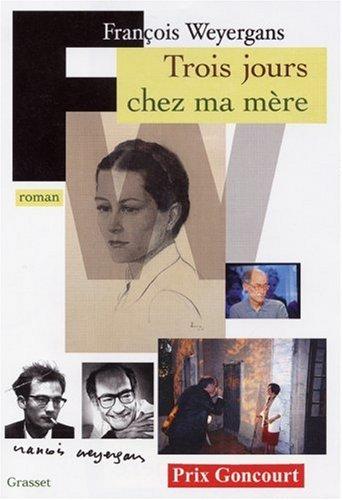 Trois jours chez ma mère - Prix Goncourt 2005 par François Weyergans