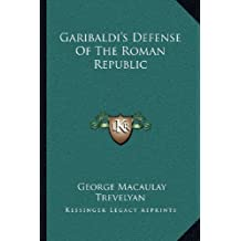 Garibaldi's Defense of the Roman Republic by George Macaulay Trevelyan (2010-09-10)