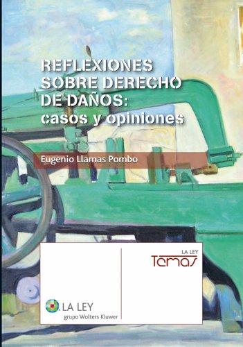 Reflexiones sobre derecho de daños: casos y opiniones (Temas La Ley) por Eugenio Llamas Pombo