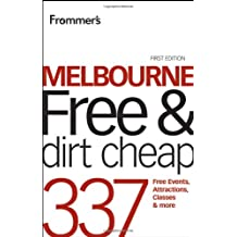 Frommer's Melbourne Free and Dirt Cheap: 320 Free Events, Attractions and More (Frommer's Free & Dirt Cheap, Band 85)