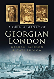 A Grim Almanac of Georgian London (Grim Almanacs)