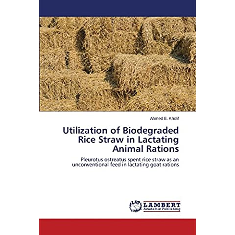 Utilization of Biodegraded Rice Straw in Lactating Animal Rations: Pleurotus ostreatus spent rice straw as an unconventional feed in lactating goat rations