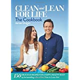 Clean and Lean for Life: The Cookbook: 150 Delicious Recipes for a Happy, Healthy Body