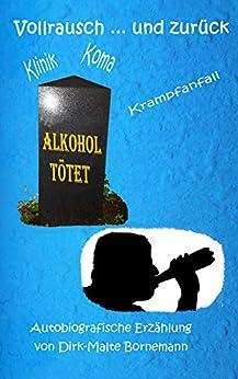 Vollrausch und zurück: Alkoholsucht und die Folgen von [Bornemann, Dirk-Malte]