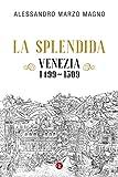 La splendida: Venezia 1499-1509 (Italian Edition)