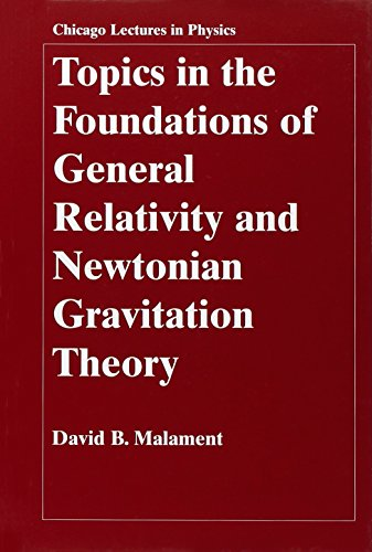 Topics in the Foundations of General Relativity and Newtonian Gravitation Theory (Chicago Lectures in Physics)