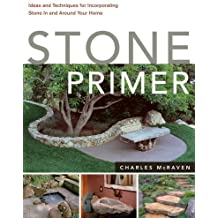 Stone Primer: Ideas and Techniques for Incorporating Stone In and Around Your Home by Charles McRaven (2007-07-12)