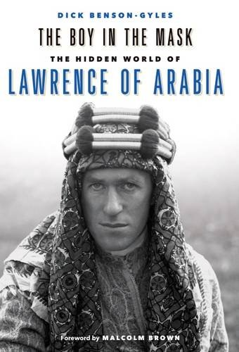 The Boy in the Mask: The Hidden World of Lawrence of Arabia
