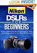 #4: Photography: Nikon DSLRs For Beginners 2ND EDITION: Pictures: Simple And Easy Principles & Techniques To Taking Great Photographs With Your Nikon DSLR ... How To Photograph) (DSLR Cameras Book 4)