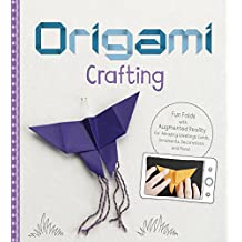 Origami Crafting: Fun Folds with Augmented Reality for Amazing Greetings Cards, Ornaments, Decorations and More!