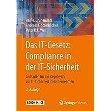 Das IT-Gesetz: Compliance in der IT-Sicherheit: Leitfaden für ein Regelwerk zur IT-Sicherheit im Unternehmen