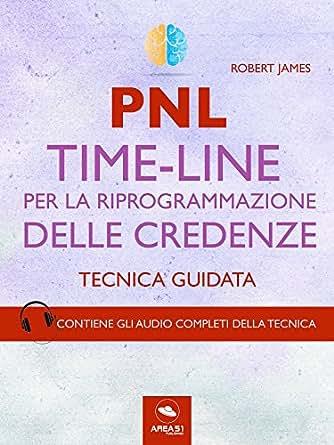 PNL. Time-Line per la riprogrammazione delle credenze: Tecnica ...