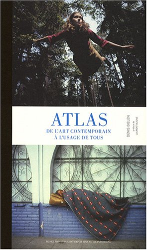 Atlas : De l'art contemporain à l'usage de tous par Denis Gielen, Laurent Busine
