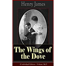 The Wings of the Dove (Unabridged Edition – Volume 1&2): Classic Romance Novel from the famous author of the realism movement, known for Portrait of a ... Casamassima, The Bostonians, The American…
