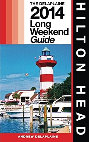 Hilton Head - The Delaplaine 2014 Long Weekend Guide (Long Weekend Guides)