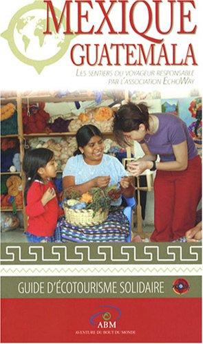 Mexique - Guatemala : Les sentiers du voyageur responsable