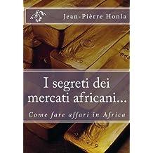 I segreti dei mercati africani...: Come fare affari in Africa
