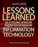 Lessons Learned as a Young African American Women in Information Technology (English Edition)