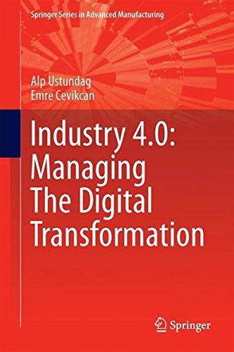 Industry 4.0: Managing The Digital Transformation (Springer Series in Advanced Manufacturing) por Alp Ustundag