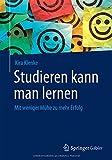 Studieren Kann Man Lernen: Mit Weniger Mühe Zu Mehr Erfolg (German Edition) - Kira Klenke