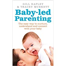 Baby-Led Parenting: The Easy Way to Nurture, Understand and Connect with Your Baby by Gill Rapley (2014-07-03)