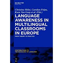 Language Awareness in Multilingual Classrooms in Europe: From Theory to Practice (Contributions to the Sociology of Language [CSL])