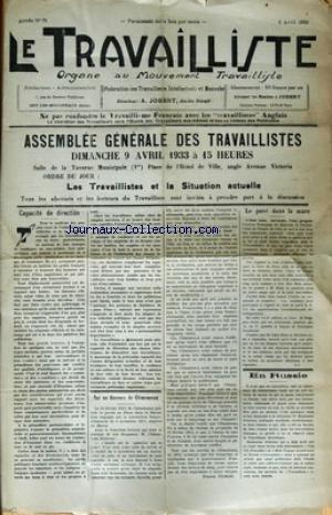TRAVAILLISTE (LE) [No 71] du 05/04/1933 - ASSEMBLEE GENERALE DES TRAVAILLISTES - CAPACITE DE DIRECTION - SUR UN DISCOURS DE CLEMENCEAU - FRANCIS PICHON - LE PAVE DANS LA MARE - MAURRAS - DAUDET - COTY - BLUM - EN RUSSIE - DR MADELEINE PELLETIER