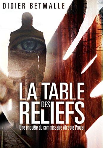 La Table des reliefs: Une enquête du commissaire Alceste Proust