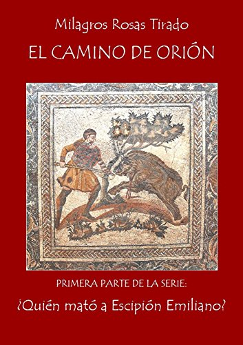 El camino de Orión (¿Quién mató a Escipión Emiliano? nº 1) par Milagros Rosas Tirado
