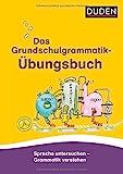 Das Grundschulgrammatik-Übungsbuch: Sprache untersuchen – Grammatik verstehen (Duden - Grundschulwörterbücher)