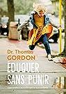 Eduquer sans punir: Apprendre l'autodiscipline aux enfants par Gordon