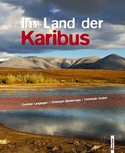 Im Land der Karibus: Abenteuer in Alaskas Brooks Range -