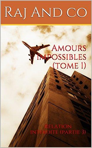 Amours impossibles (tome 1): Relation interdite (partie 3) par Raj And co