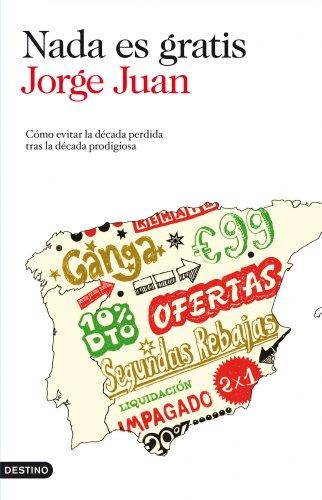 Nada es gratis: Cómo evitar la década perdida tras la década prodigiosa por Jorge Juan