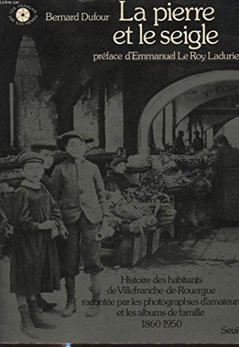 LA PIERRE ET LE SEIGLE HISTOIRE DES HABITANTS DE VILLEFRANCHE DE ROUERGUE RACONTEE PAR LES PHOTOGRAPHIES D AMATEURS ET LES ALBUMS DE FAMILLE 1860 - 1950