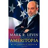 Ameritopia: The Unmaking of America by Mark R. Levin (2012-01-17)