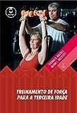 Treinamento de Força para a Terceira Idade (Portuguese Edition)