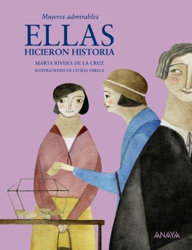Ellas hicieron historia: Mujeres admirables (Literatura Infantil (8-12 Años) - Mi Primer Libro) por Marta Rivera de la Cruz