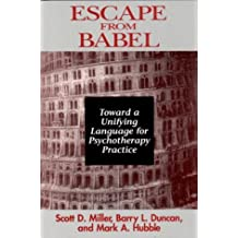 Escape from Babel: Toward a Unifying Language for Psychotherapy Practice (Norton Professional Books) by Duncan, Barry L., Hubble, Mark A., Miller, Scott D. (1996) Paperback