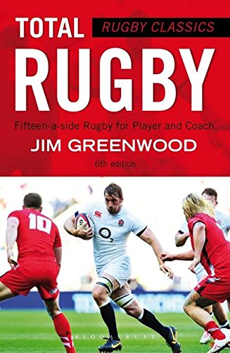 Rugby Classics: Total Rugby: Fifteen-a-side Rugby for Player and Coach por Jim Greenwood