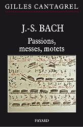 J.-S. Bach : Passions, messes, motets (Musique)