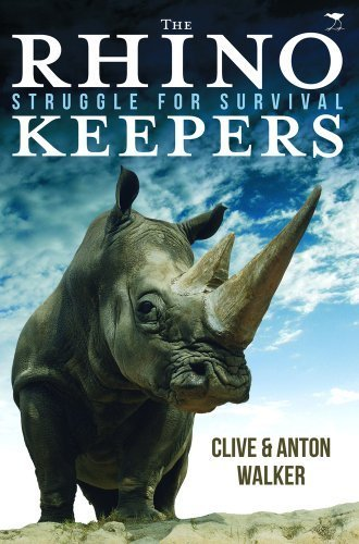 The Rhino Keepers: Struggle for Survival by Walker, Clive, Walker, Anton (2012) Paperback