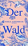 Der Wald: Roman von Nell Leyshon