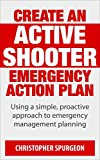 CREATE AN ACTIVE SHOOTER EMERGENCY ACTION PLAN: Using a simple, proactive approach to emergency management planning