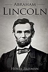 Abraham Lincoln: A Life From Beginning to End by Henry Freeman (2016-06-13)
